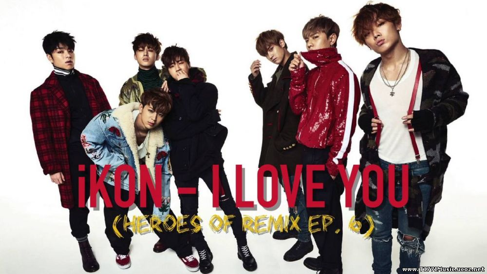 China Pop Ballad:: iKON - I Love You (愛很簡單) Studio Version (Heroes of Remix)