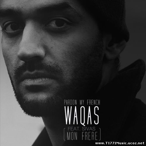Other HipHop:: Waqas - Pardon My French (Mon Frere) ft. Sivas [MV]