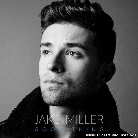 Pop:: Jake Miller-Good Thing-Overnight [SINGLE 2016]